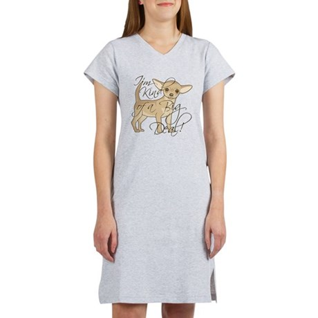 Chihuahua I'm Kind of a Big Deal Women's Nightshirt. The Chihuahua's personality perfectly fits to this