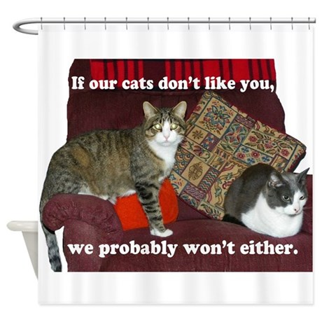 If Our Cats Don't Like You Shower Curtain By Frankiecat