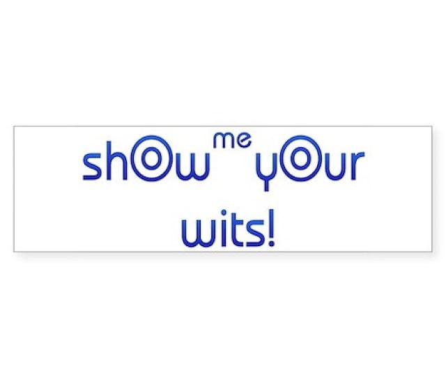 Show Me Your Wits Bumper Bumper Sticker