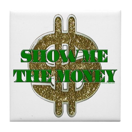 SHOW ME THE MONEY Tile Coaster By Latees