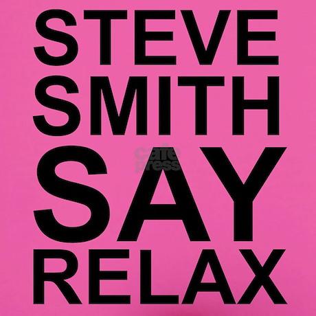 STEVE SMITH SAY RELAX