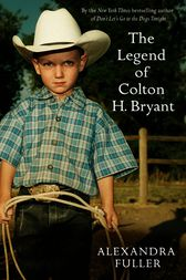 The Legend Of Colton H Bryant (ebook) By Alexandra Fuller