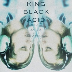 King Black Acid - I'm Rolling Under artwrok
