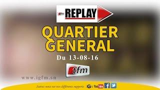 REPLAY - Quartier Général du 13 Aout 2016 - Invités : A KARIM BA , EVA TRA , PAPE , KINE LAM