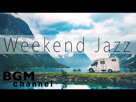 Weekend Jazz Music - Soft Jazz Instrumental Music - Have a Nice Weekend!