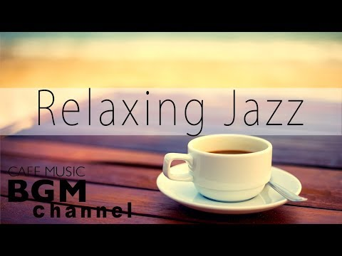 Relaxing Jazz Music - Coffee Bossa Nova Music - Cafe Music For Study, Work