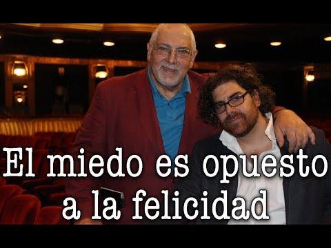 Jorge y Demian Bucay - El miedo es opuesto a la felicidad
