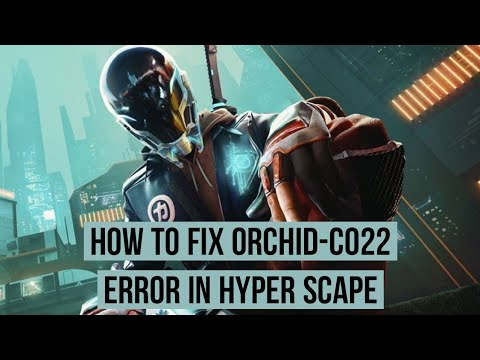 How to fix Hyper scape Orchid- CO22 error
