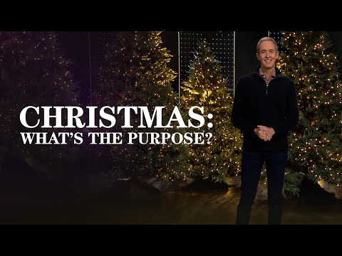 Christmas: What's the Purpose? // Andy Stanley