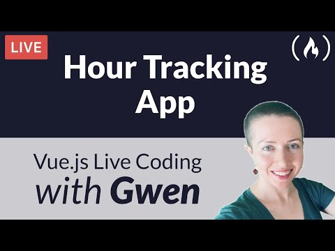 Live Coding Project: Create an Hour Tracking App using Vue.js - with Gwen Faraday