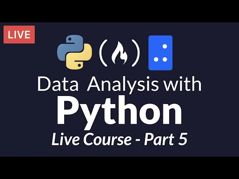 Data Analysis with Python: Part 5 of 6 (Live Course)