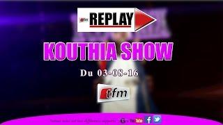 KOUTHIA SHOW du 03 Aout 2016 - Intégrale