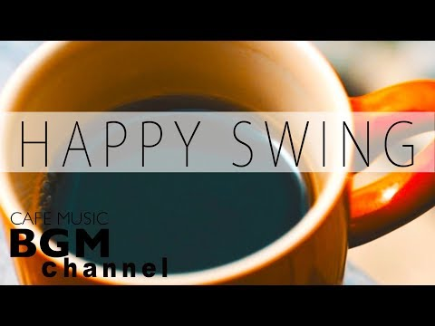 Happy Swing - Relaxing Cafe Music Playlists - Jazz & Bossa Nova For Study, Work
