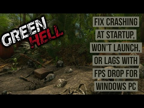 How to Fix Green Hell Crashing at Startup, won't launch, or lags with FPS drop
