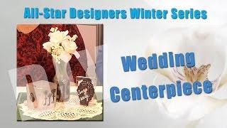 All-Star Designers Winter Series: Wedding Centerpiece