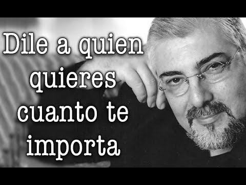 Jorge Bucay - Dile a quien quieres cuanto te importa