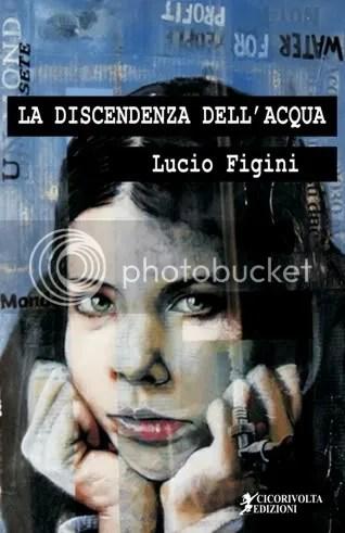 La discendenza dell'acqua - Lucio Figini - Cicorivolta edizioni