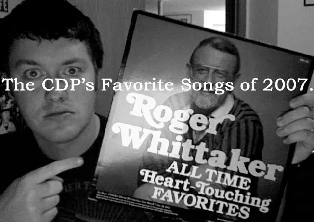 The CDP's Favorite Songs Of 2007.