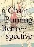chair burning retrospective