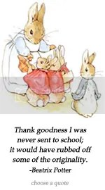 Thank goodness I was never sent to school...Beatrix Potter quote at DailyLearners.com