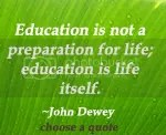 education is life itself. John Dewey quote at DailyLearners.com