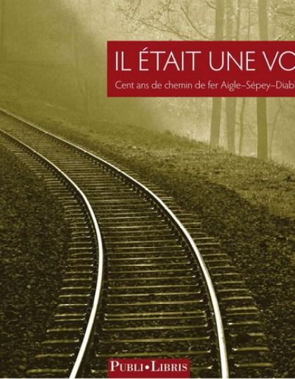 Il était une voie : cent ans de chemin de fer Aigle