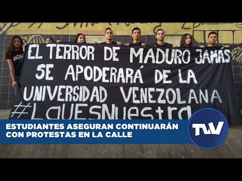Estudiantes continuarán en las calles protestando