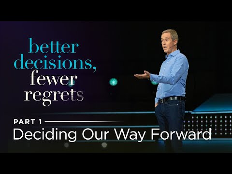 Better Decisions, Fewer Regrets, Part 1: Deciding Our Way Forward // Andy Stanley