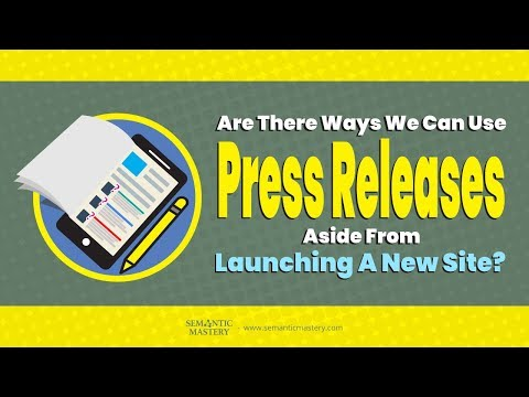 Are There Ways We Can Use Press Releases Aside From Launching A New Site?