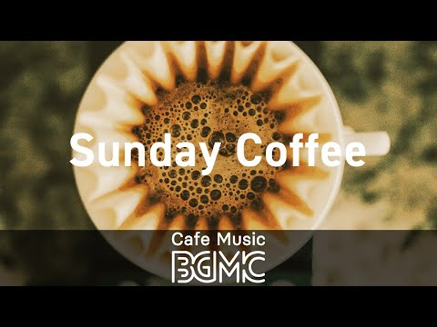 Sunday Coffee: Relaxing Jazz & Bossa Nova for Good Mood, Lazy Weekend