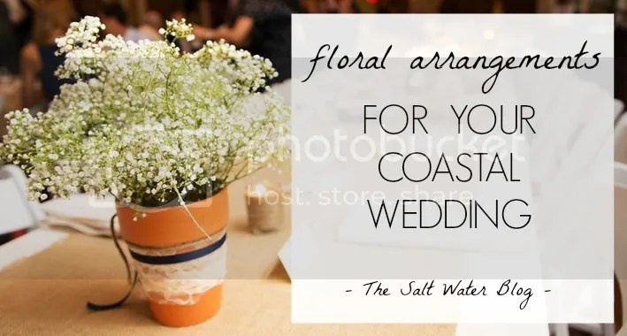 Floral Arrangements For A Coastal Wedding | Salt Waetr Blog