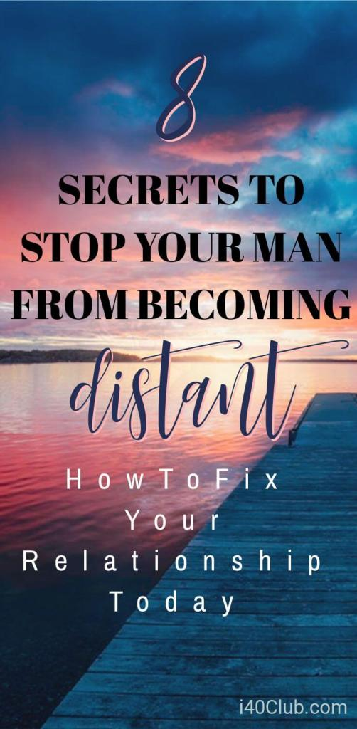 8 Secrets to Stop Your Man From Becoming Distant