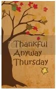 Thankful Anyway Thursday