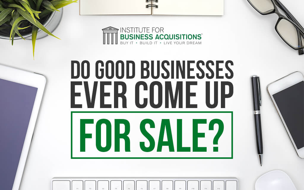 Do Good Businesses Ever Come Up For Sale?