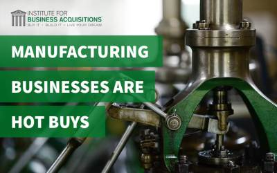Manufacturing Businesses are HOT Buys