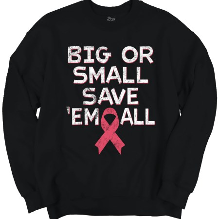 Breast Cancer Awareness Big Or Small Save 'Em All Crewneck by Pray For A Cure