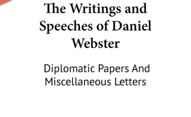 The Writings And Speeches Of Daniel Webster Diplomatic