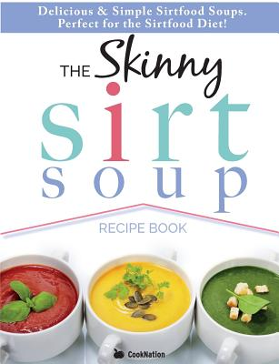 The Skinny Sirtfood Soup Recipe Book Delicious Simple