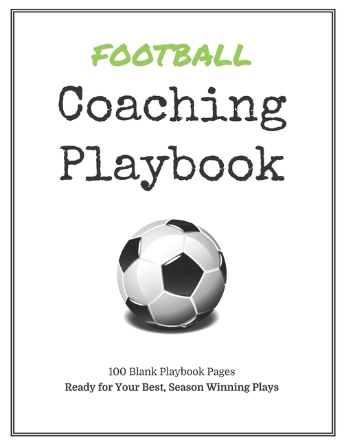 Football Coaching Playbook: 100 Blank Templates for your