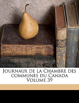 Journaux de La Chambre Des Communes Du Canada Volume 39  Walmartcom