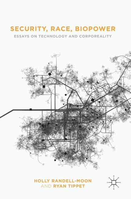 Security, Race, Biopower: Essays on Technology and