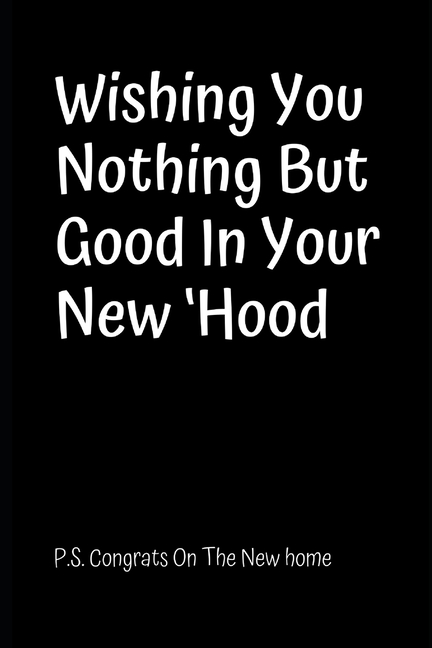 Wishing You Nothing But Good In Your New Hood Congrats On The New Home New House Gifts Housewarming Gifts Funny New Home Gifts First Home Gift Id Walmart Com Walmart Com