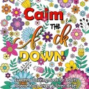 Calm The F Down: Swearing Coloring Book, Release Your Anger, Stress Relief Curse Words Coloring Book for Adults (Paperback)