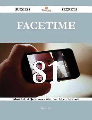 Facetime 81 Success Secrets 81 Most Asked Questions On