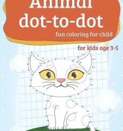 Animal dot-to-dot fun coloring for child: Workbook practice books paper for  preschool Toddler or kindergarten [ 1360 x 1051 Pixel ]