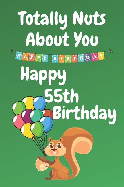 Totally Nuts About You Happy 55th Birthday Birthday Card 55 Years Old Birthday Card Birthday Card