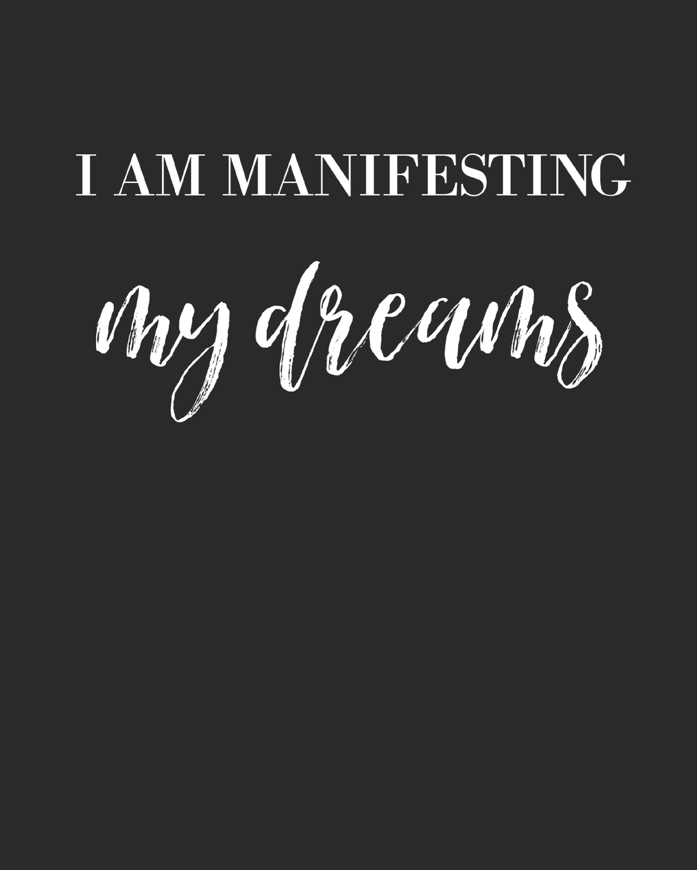 I Am Manifesting My Dreams Inspirational Motivational