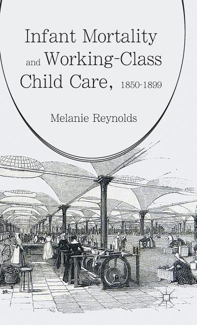 Infant Mortality and Working-Class Child Care, 1850-1899