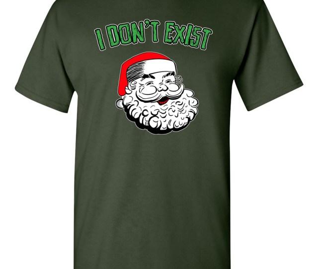 City Shirts I Dont Exist Funny Santa Adult Dt T Shirt Tee Xxxxx Large Forest Green Walmart Com
