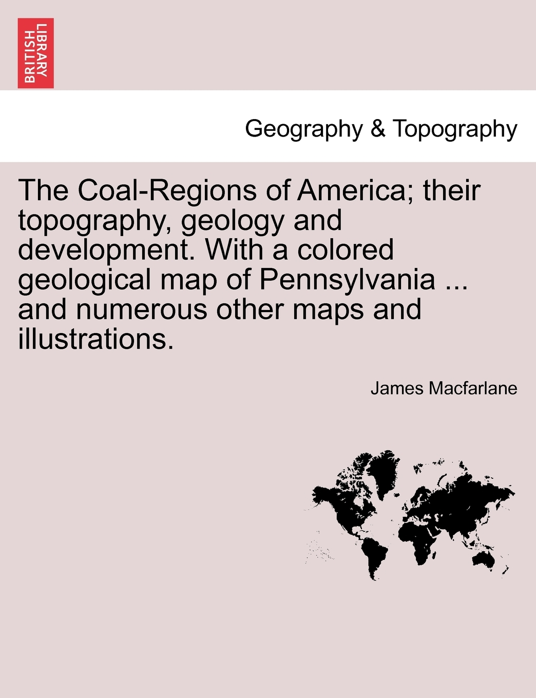 The Coal-Regions of America; Their Topography, Geology and